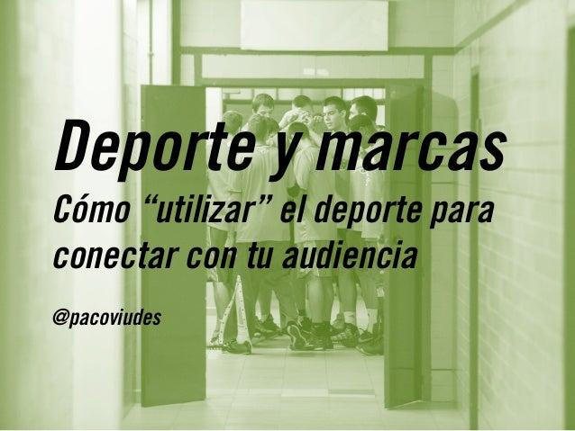 """Deporte y marcas Cómo """"utilizar"""" el deporte para conectar con tu audiencia @pacoviudes"""