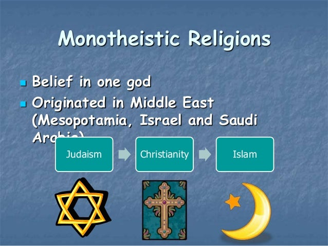 What are the three monotheistic religions?