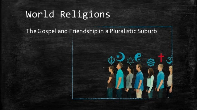 World ReligionsThe Gospel and Friendship in a Pluralistic Suburb