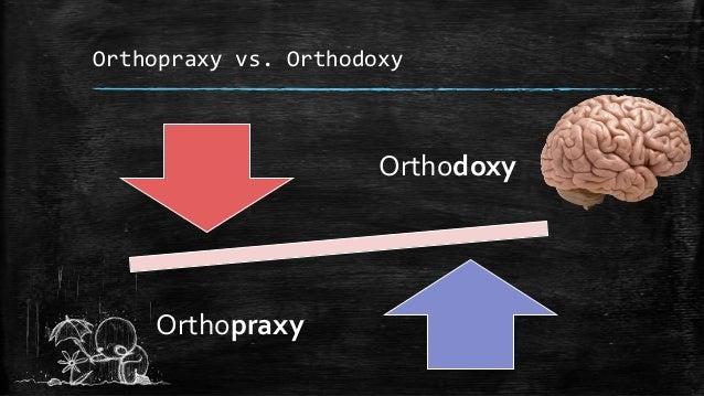 Orthodoxy VS. Orthopraxy