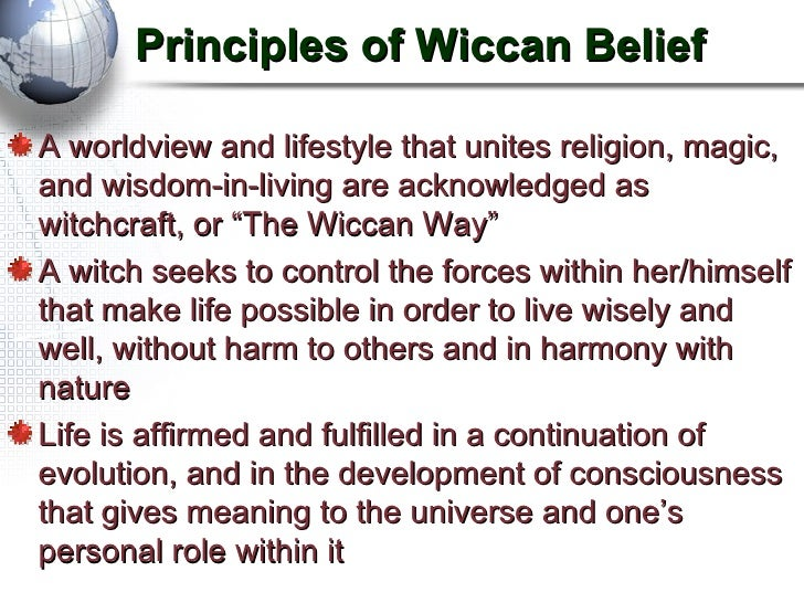 the beliefs of the wicca religion Source: religiontolerancecom general principles of wiccan beliefs: wicca is an almost completely decentralized religion george knowles, a wiccan author, has said.
