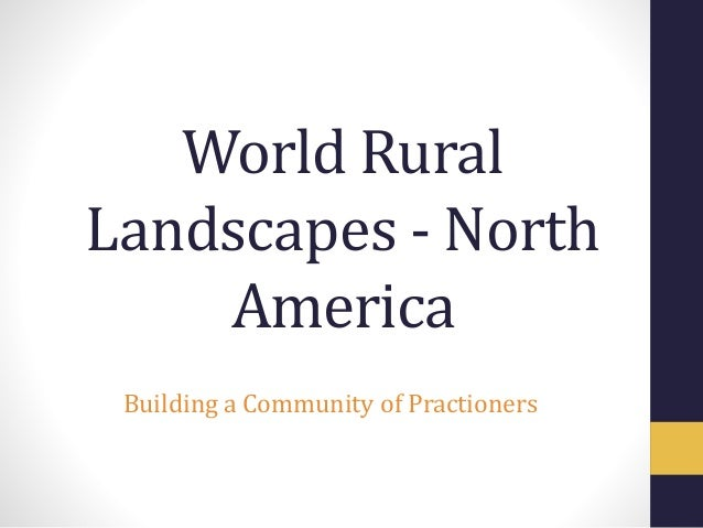 World Rural Landscapes - North America Building a Community of Practioners