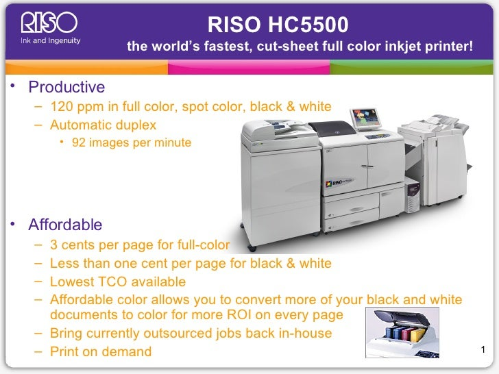 RISO HC5500  the world's fastest, cut-sheet full color inkjet printer!  <ul><li>Productive </li></ul><ul><ul><li>120 ppm i...