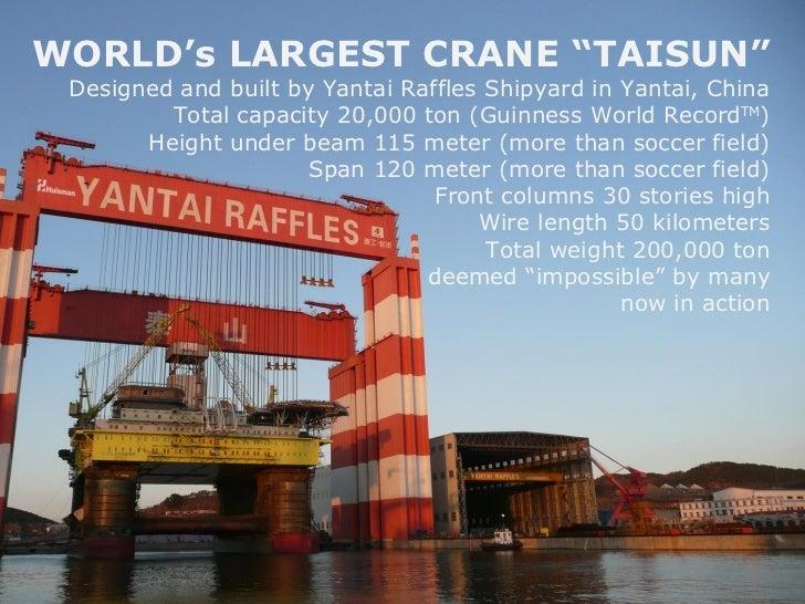 "WORLD's LARGEST CRANE ""TAISUN"" Designed and built by Yantai Raffles Shipyard in Yantai, China Total capacity 20,000 ton (G..."
