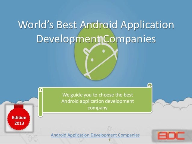World's Best Android Application Development Companies We guide you to choose the best Android application development com...