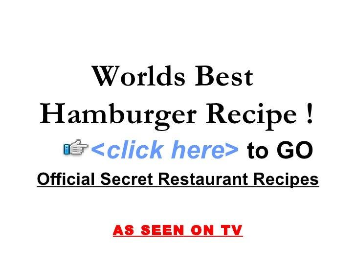 Worlds Best  Hamburger Recipe ! Official Secret Restaurant Recipes AS SEEN ON TV < click here >   to   GO