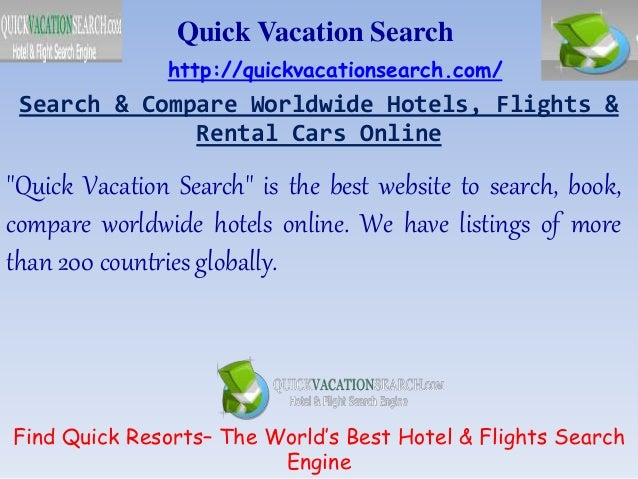 """Search & Compare Worldwide Hotels, Flights & Rental Cars Online Quick Vacation Search """"Quick Vacation Search"""" is the best ..."""