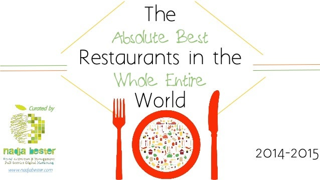 The Absolute Best Restaurants in the Whole Entire World 2014-2015 Curated by www.nadjabester.com