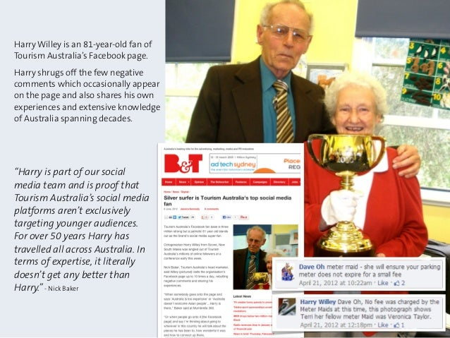 Harry Willey is an 81-year-old fan ofTourism Australia's Facebook page.Harry shrugs off the few negativecomments which occ...