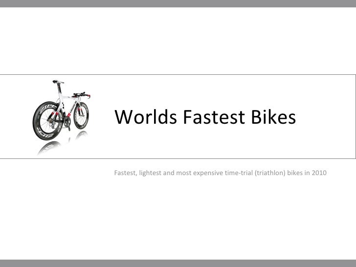 Worlds Fastest Bikes Fastest, lightest and most expensive time-trial (triathlon) bikes in 2010