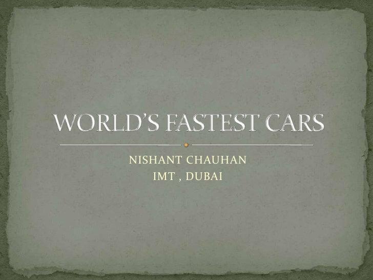 NISHANT CHAUHAN <br />IMT , DUBAI <br />WORLD'S FASTEST CARS<br />
