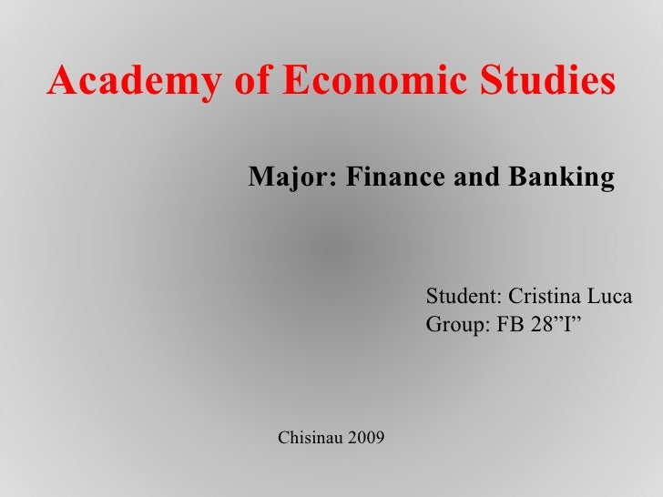 "Academy of Economic Studies Major: Finance and Banking Student: Cristina Luca Group: FB 28""I"" Chisinau 2009"