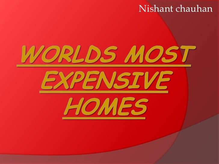 Nishant chauhan<br />Worlds Most Expensive Homes<br />