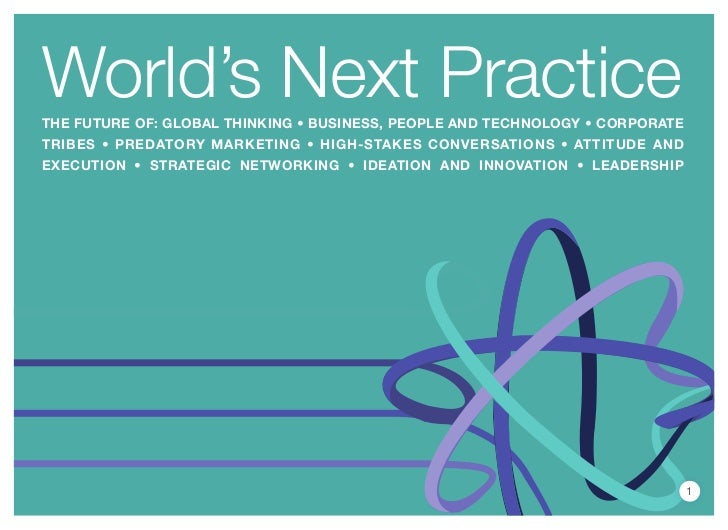 World's Next PracticeThe FuTure oF: global Thinking • business, people and Technology • corporaTeTribes • predaTory markeT...