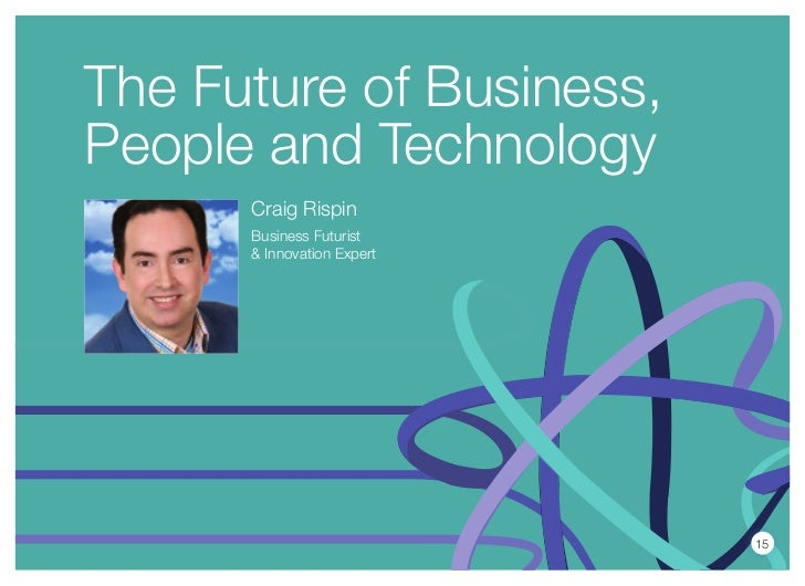 The Future of Business,People and Technology      Craig Rispin      Business Futurist      & Innovation Expert            ...