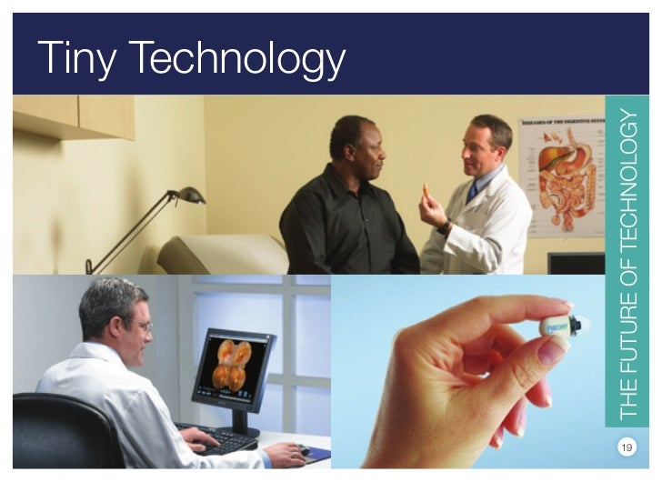Tiny Technology19     THE FuTuRE OF TECHNOLOGY