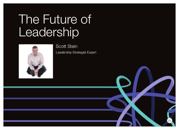 The Future ofLeadership      Scott Stein      Leadership Strategist Expert                                     25
