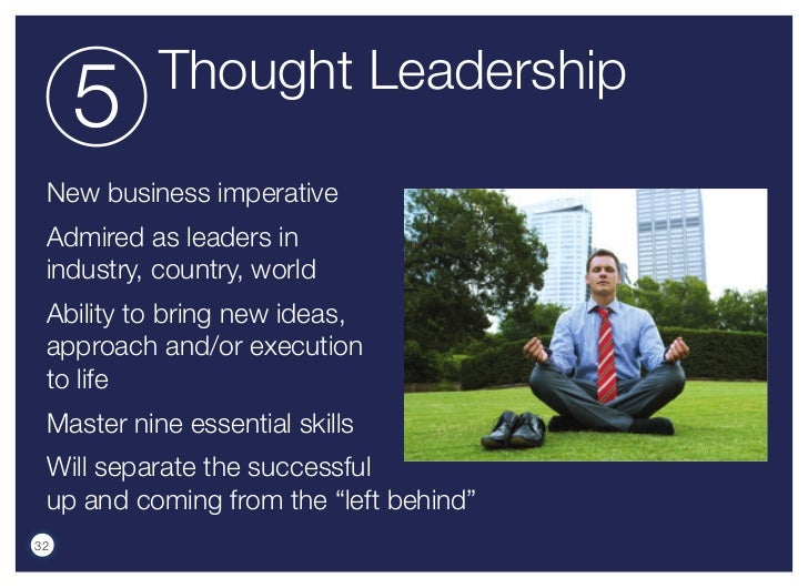 Thought Leadership     5 New business imperative Admired as leaders in industry, country, world Ability to bring new ideas...
