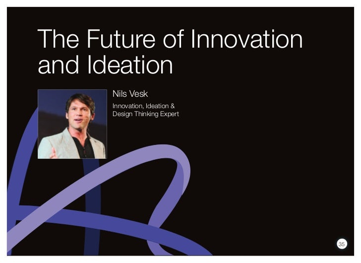 The Future of Innovationand Ideation      Nils Vesk      Innovation, Ideation &      Design Thinking Expert               ...