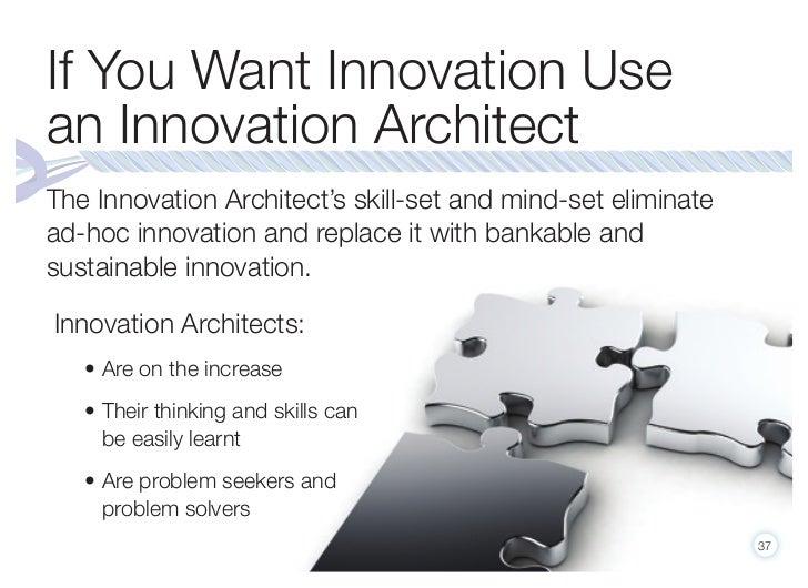 If You Want Innovation usean Innovation ArchitectThe Innovation Architect's skill-set and mind-set eliminatead-hoc innovat...