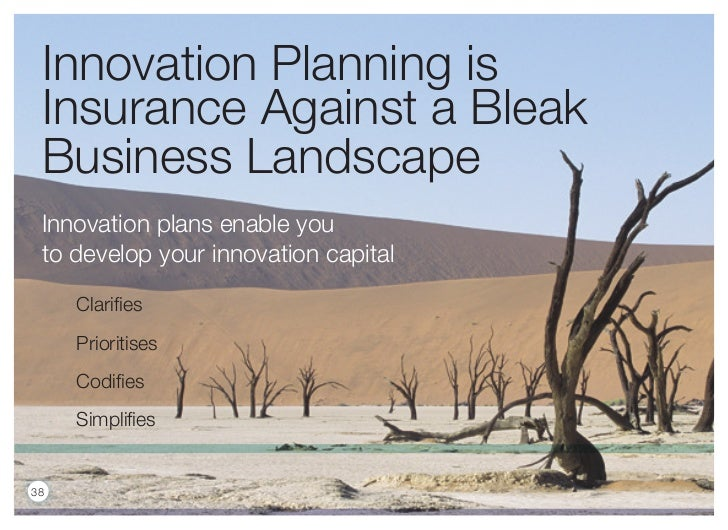 Innovation Planning is Insurance Against a Bleak Business Landscape Innovation plans enable you to develop your innovation...