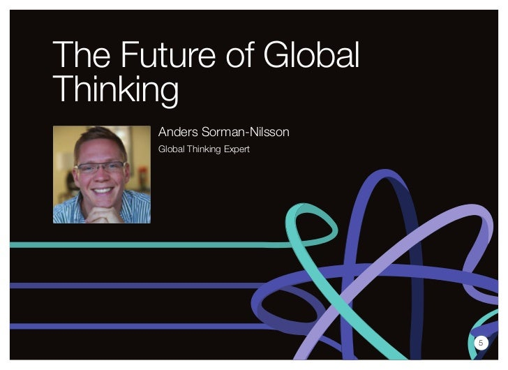 The Future of GlobalThinking      Anders Sorman-Nilsson      Global Thinking Expert                               5