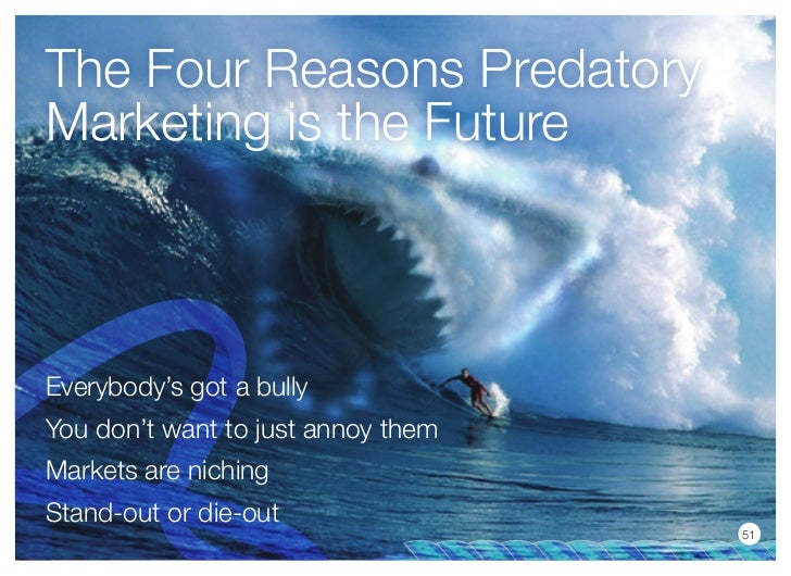 The Four Reasons PredatoryMarketing is the FutureEverybody's got a bullyYou don't want to just annoy themMarkets are nichi...