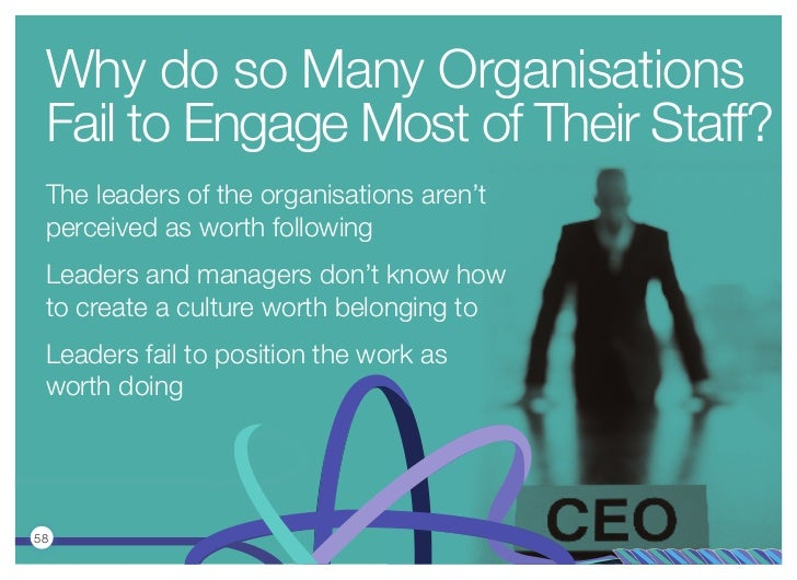 Why do so Many Organisations Fail to Engage Most of Their Staff? The leaders of the organisations aren't perceived as wort...