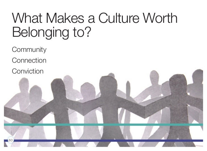 What Makes a Culture Worth Belonging to? Community Connection Conviction60