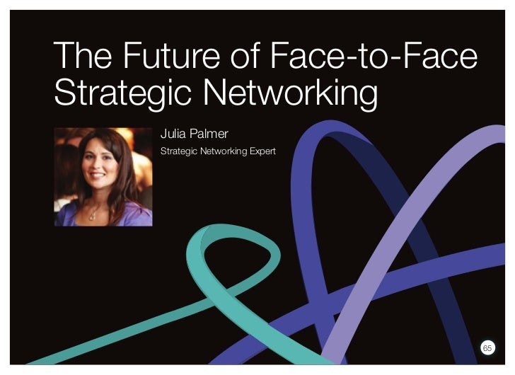 The Future of Face-to-FaceStrategic Networking      Julia Palmer      Strategic Networking Expert                         ...