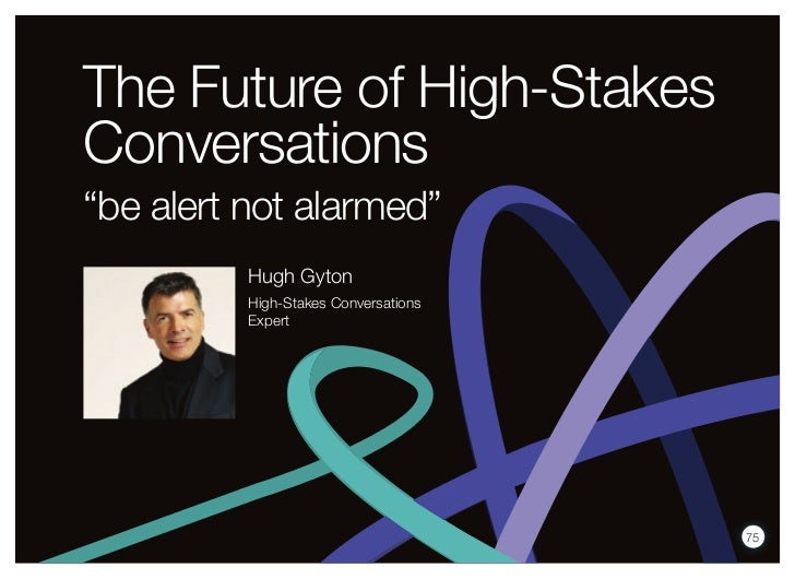 """The Future of High-StakesConversations""""be alert not alarmed""""          Hugh Gyton          High-Stakes Conversations       ..."""