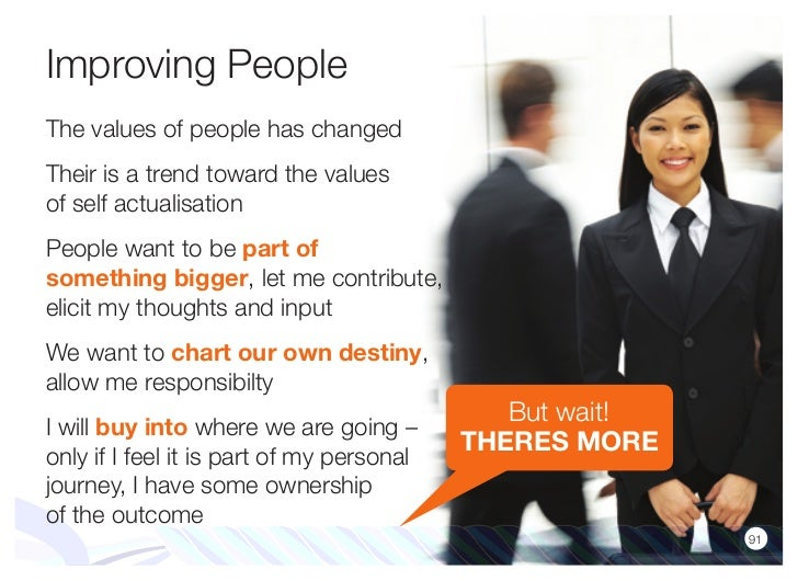 Improving PeopleThe values of people has changedTheir is a trend toward the valuesof self actualisationPeople want to be p...