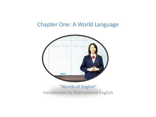 "Chapter One: A World Language ""Worlds of English"" Introduction to International English"