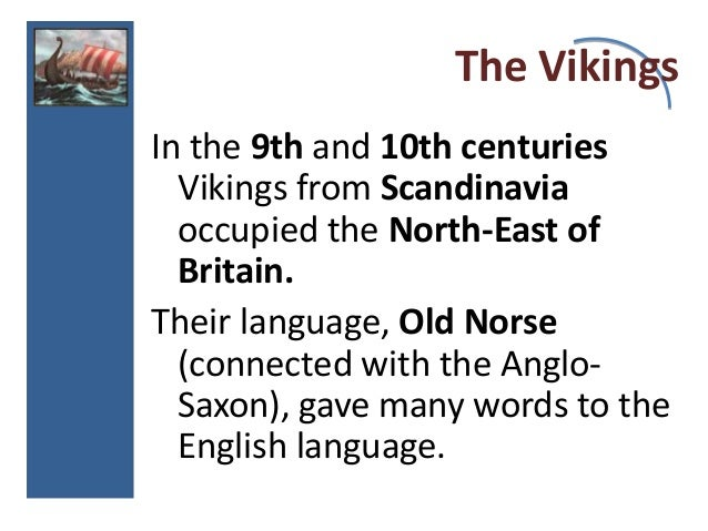 viking invasions to england and their role in forming the english language The character of late anglo-saxon society  to english life and culture by the viking invasions includes the  freedom than their english.