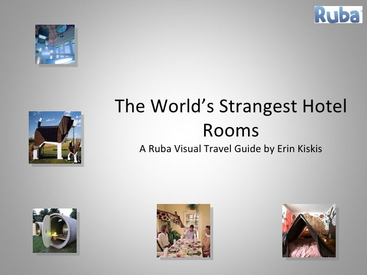 The World's Strangest Hotel Rooms A Ruba Visual Travel Guide by Erin Kiskis