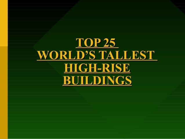 TOP 25WORLD'S TALLEST   HIGH-RISE  BUILDINGS