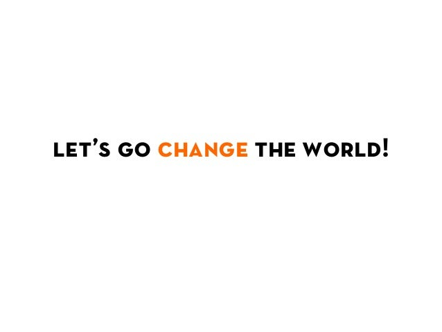 let's go change the world!