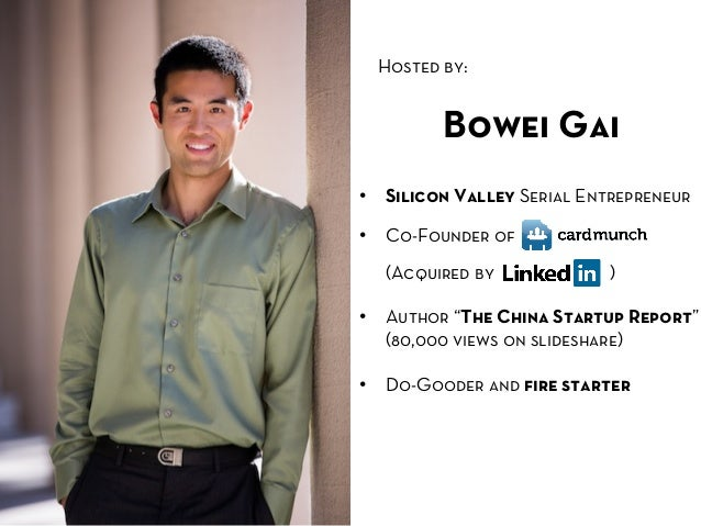 Hosted by:            Bowei Gai• Silicon Valley Serial Entrepreneur• Co-Founder of   (Acquired by            )• Autho...
