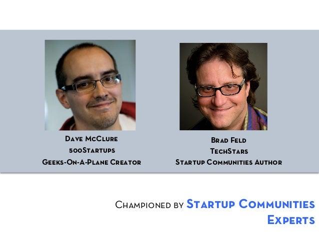 Dave McClure                   Brad Feld      500Startups                   TechStarsGeeks-On-A-Plane Creator   Startup Co...