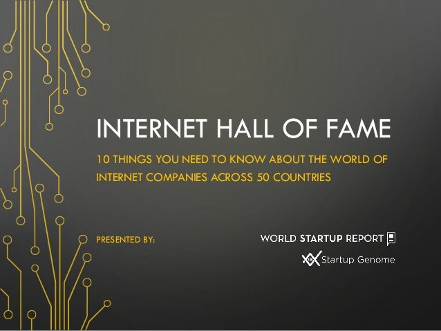 INTERNET HALL OF FAME 10 THINGS YOU NEED TO KNOW ABOUT THE WORLD OF INTERNET COMPANIES ACROSS 50 COUNTRIES PRESENTED BY: