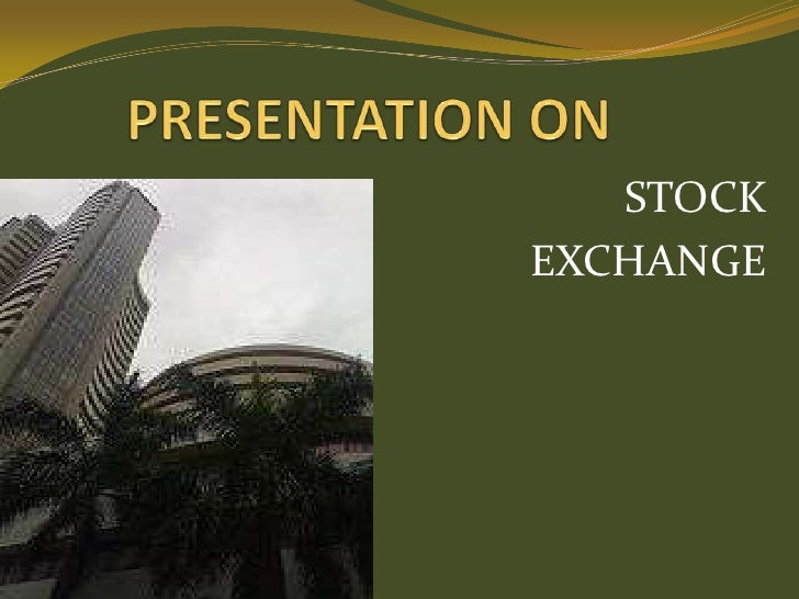 PRESENTATION ON<br />STOCK <br />EXCHANGE <br />
