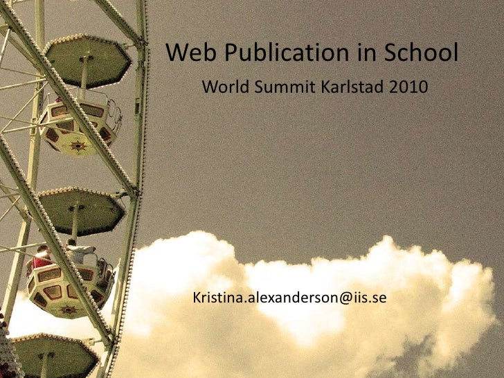Web Publication in School<br />World Summit Karlstad 2010<br />the chase is on by Chaosinjune CC (by)<br />Kristina.alexan...