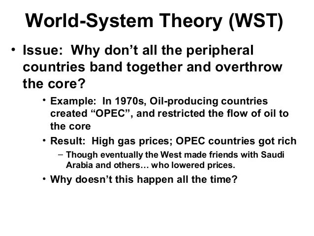 world system theory Contemporary social science needs to formulate a world sociology, and with  regard to this problematic, world system theory occupies an important place.