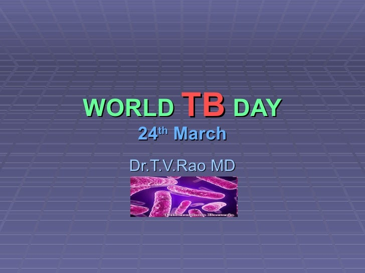 WORLD  TB  DAY 24 th  March Dr.T.V.Rao MD