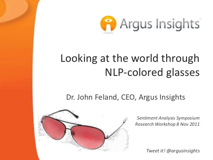Looking at the world through         NLP-colored glasses Dr. John Feland, CEO, Argus Insights                      Sentime...