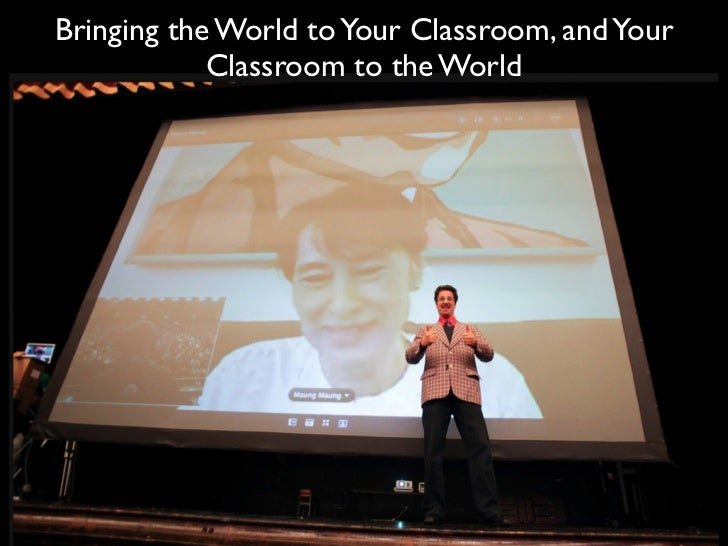 Bringing the World to Your Classroom, and Your            Classroom to the World