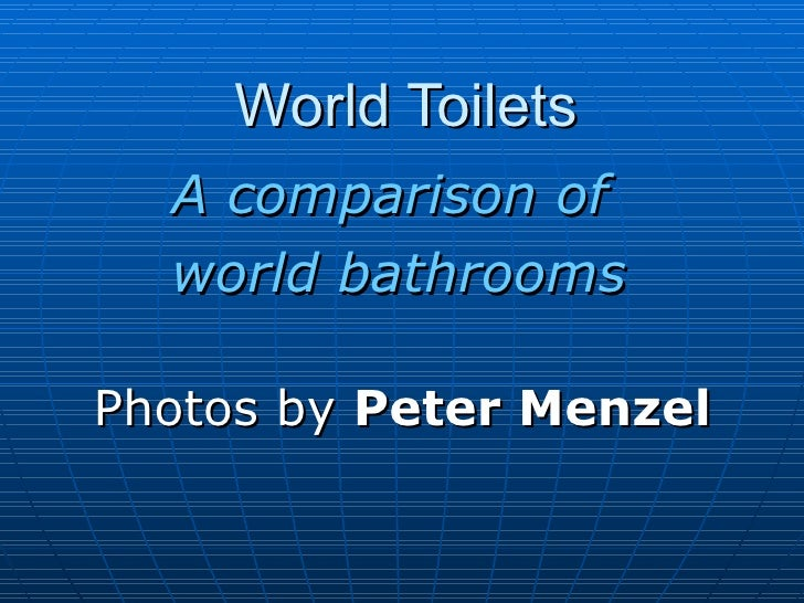 World Toilets  A comparison of  world bathrooms Photos by  Peter Menzel