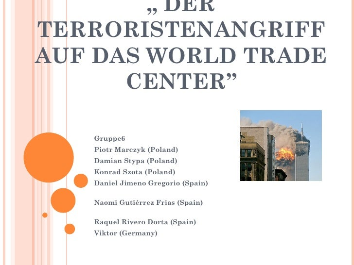 """ DERTERRORISTENANGRIFFAUF DAS WORLD TRADE      CENTER""      Gruppe6   Piotr Marczyk (Poland)   Damian Stypa (Poland)   K..."