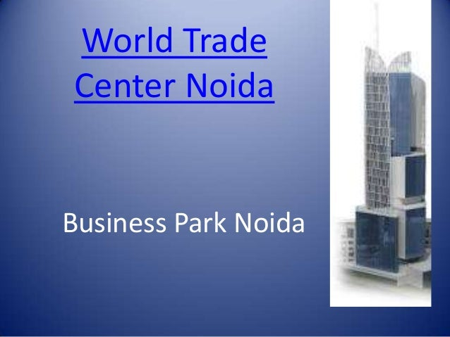 World TradeCenter NoidaBusiness Park Noida
