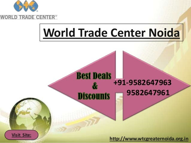 World Trade Center Noida  +91-9582647963 9582647961  Visit Site:  http://www.wtcgreaternoida.org.in